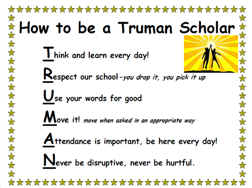 How to be a Truman Scholar: T-Think; R-Respect; U-Use your words for good; M-Move it; A-Attendance; N-Never be disruptive
